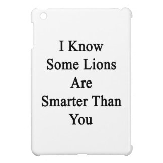 I Know Some Lions Are Smarter Than You iPad Mini Cases