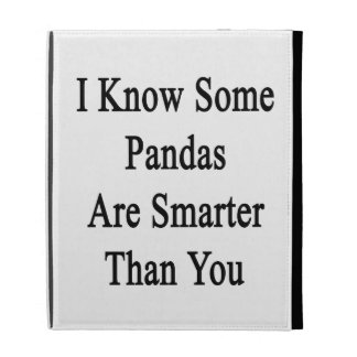 I Know Some Pandas Are Smarter Than You iPad Folio Cases