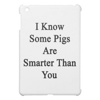 I Know Some Pigs Are Smarter Than You iPad Mini Case