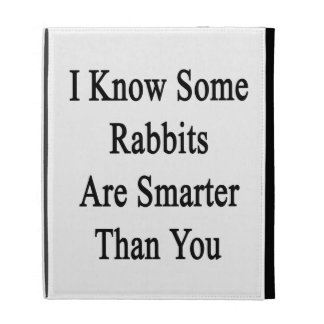 I Know Some Rabbits Are Smarter Than You iPad Folio Case