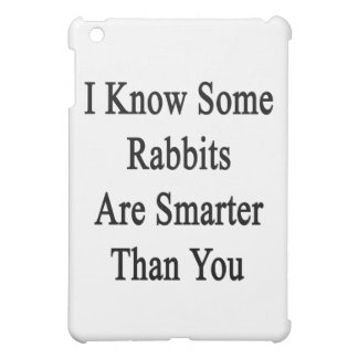 I Know Some Rabbits Are Smarter Than You iPad Mini Cover