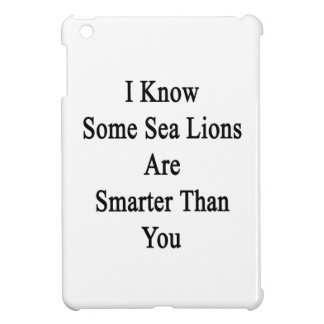 I Know Some Sea Lions Are Smarter Than You iPad Mini Cases