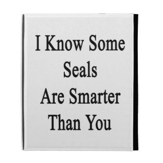 I Know Some Seals Are Smarter Than You iPad Case