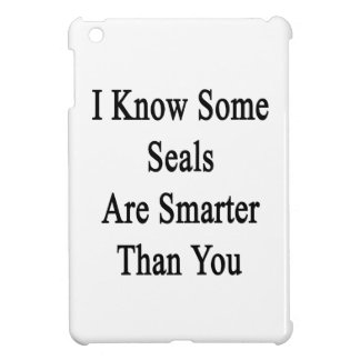 I Know Some Seals Are Smarter Than You Case For The iPad Mini