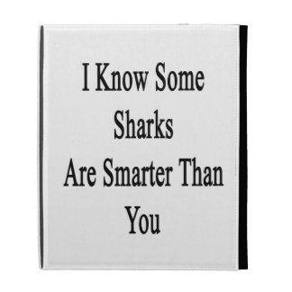 I Know Some Sharks Are Smarter Than You iPad Folio Covers