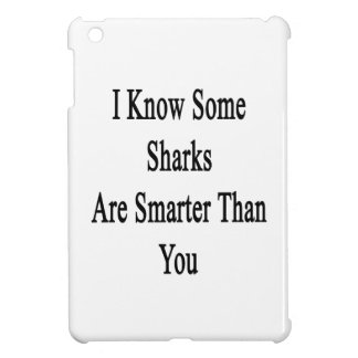 I Know Some Sharks Are Smarter Than You Case For The iPad Mini