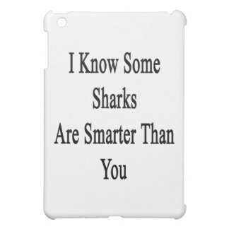 I Know Some Sharks Are Smarter Than You iPad Mini Covers
