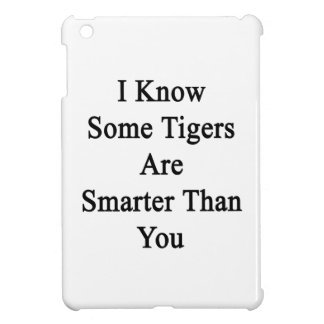 I Know Some Tigers Are Smarter Than You iPad Mini Cover