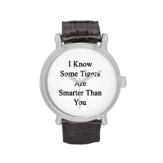 I Know Some Tigers Are Smarter Than You Wristwatch
