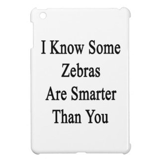 I Know Some Zebras Are Smarter Than You Cover For The iPad Mini