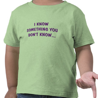 I KNOW SOMETHING YOU DON'T KNOW... TEES