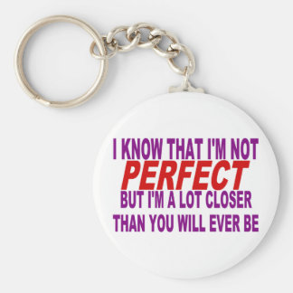 I KNOW THAT I'M NOT PERFECT BUT I'M CLOSER THAN YO BASIC ROUND BUTTON KEYCHAIN