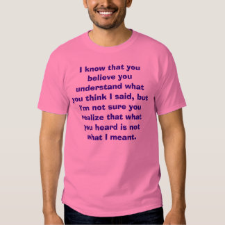 I know that you believe you understand what you... tshirt