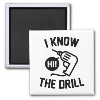 I Know The Drill Magnet