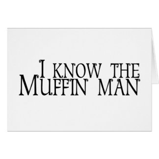 I Know The Muffin Man Greeting Card