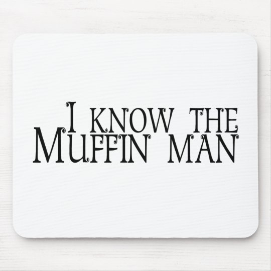 I Know The Muffin Man Mouse Pad