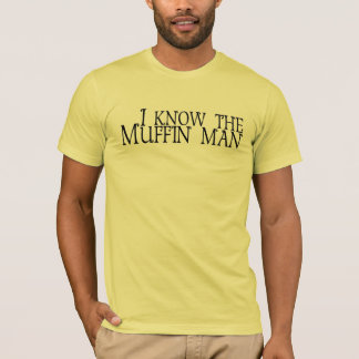 I Know The Muffin Man T-Shirt