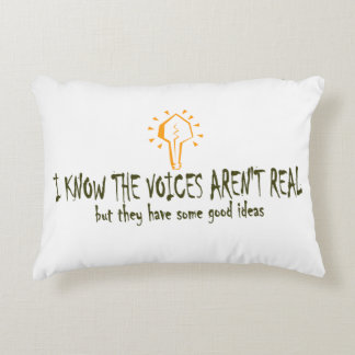 I know the voices aren't real ....... accent pillow