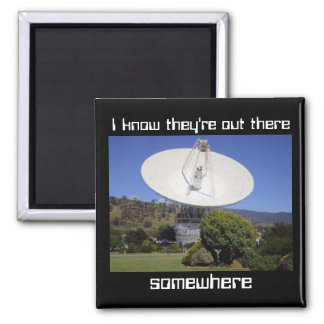 I know they're out there somewhere magnet