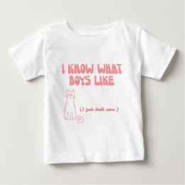 I know what boys like... I just don't care Baby T-Shirt