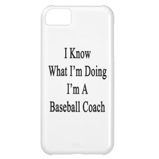 I Know What I'm Doing I'm A Baseball Coach iPhone 5C Case