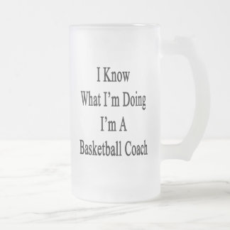 I Know What I'm Doing I'm A Basketball Coach 16 Oz Frosted Glass Beer Mug