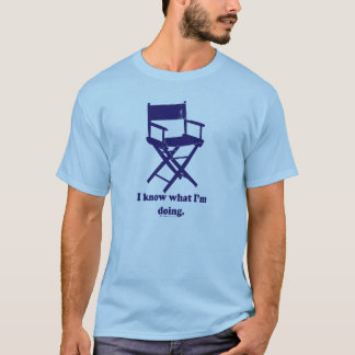 I Know What I'm Doing - I'm a Director. T-Shirt
