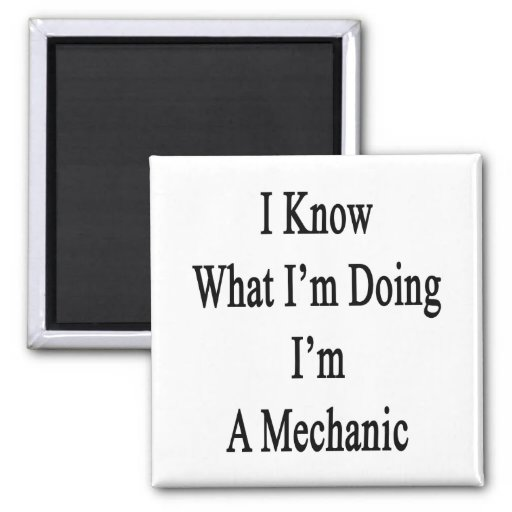 I Know What I'm Doing I'm A Mechanic 2 Inch Square Magnet