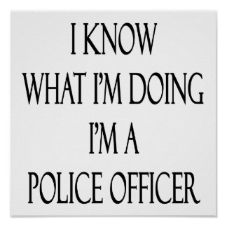 I Know What I'm Doing I'm A Police Officer Poster