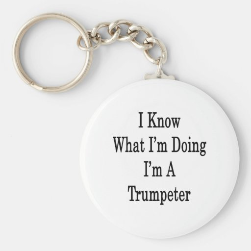 I Know What I'm Doing I'm A Trumpeter Keychains