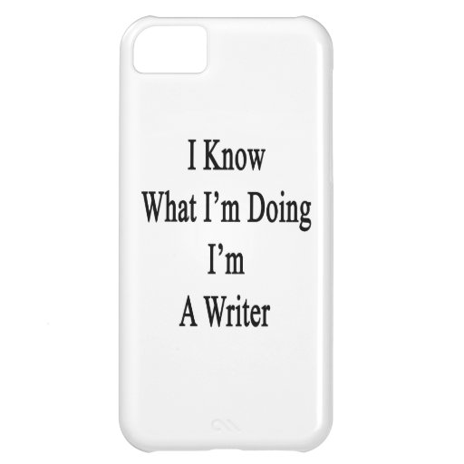 I Know What I'm Doing I'm A Writer iPhone 5C Covers