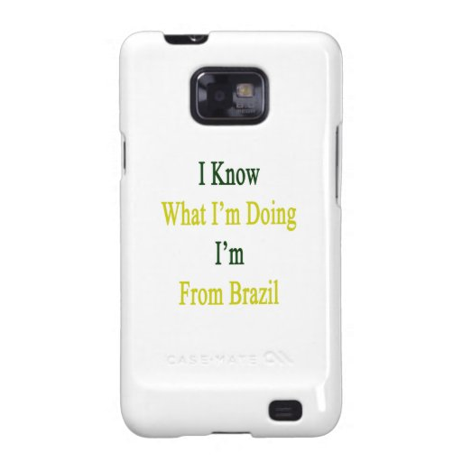I Know What I'm Doing I'm From Brazil Galaxy SII Case