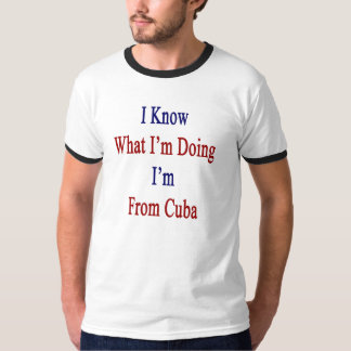 I Know What I'm Doing I'm From Cuba T Shirts