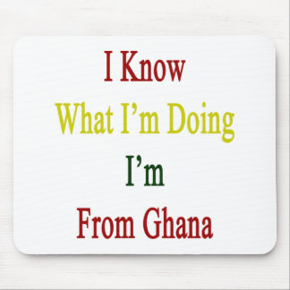 I Know What I'm Doing I'm From Ghana Mouse Pad