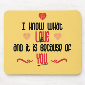 I Know What Love is Love Quote Mouse Pad