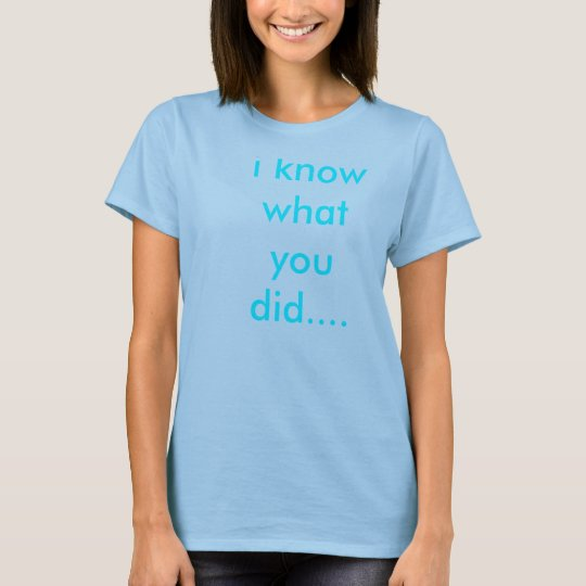 i know what you did.... T-Shirt