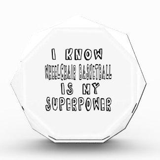 I Know Wheelchair Basketball Is My Superpower Acrylic Award