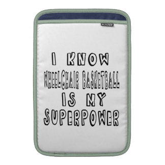 I Know Wheelchair Basketball Is My Superpower MacBook Sleeves