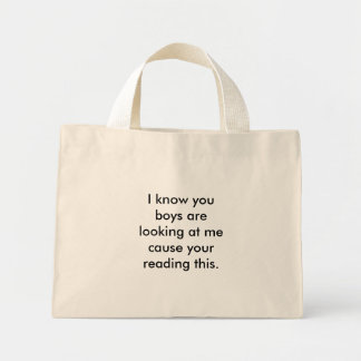 I know you boys are looking at me cause your re... mini tote bag