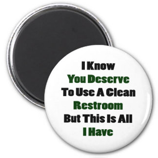 I Know You Deserve To Use A Clean Restroom But Thi 2 Inch Round Magnet