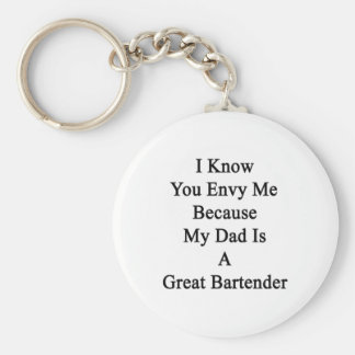 I Know You Envy Me Because My Dad Is A Great Barte Keychain