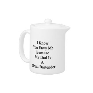 I Know You Envy Me Because My Dad Is A Great Barte Teapot