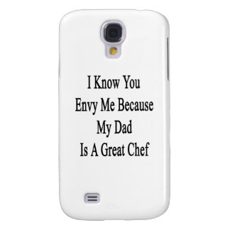 I Know You Envy Me Because My Dad Is A Great Chef. Samsung S4 Case