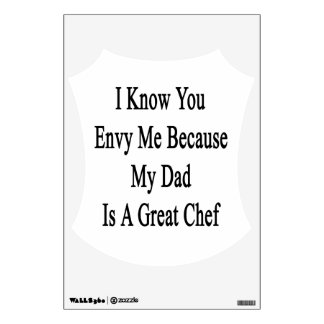 I Know You Envy Me Because My Dad Is A Great Chef. Wall Sticker