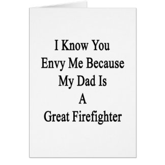 I Know You Envy Me Because My Dad Is A Great Firef Card