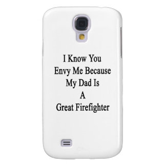 I Know You Envy Me Because My Dad Is A Great Firef Galaxy S4 Cover