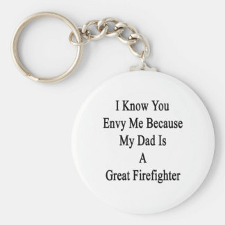 I Know You Envy Me Because My Dad Is A Great Firef Keychain