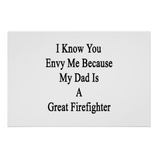 I Know You Envy Me Because My Dad Is A Great Firef Poster