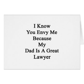 I Know You Envy Me Because My Dad Is A Great Lawye Card
