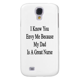 I Know You Envy Me Because My Dad Is A Great Nurse Samsung S4 Case